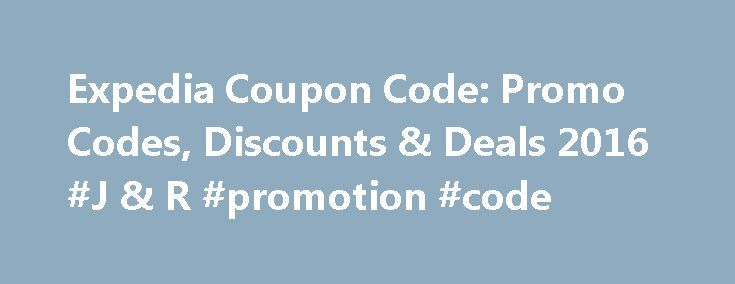 Expedia Coupon Code: Promo Codes, Discounts & Deals 2016 #J & R #promotion #code http://retail.remmont.com/expedia-coupon-code-promo-codes-discounts-deals-2016-j-r-promotion-code/  #hotel promo codes # Expedia Coupon Codes About Expedia Expedia is a travel […]