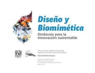 Diseño + Biomimetica  Tesis que para obtener el grado de Maestro en Diseño Industrial presenta: David Sánchez Ruano Posgrado en Diseño Industrial Maestría en Diseño Industrial Universidad Nacional Autónoma de México México 2010
