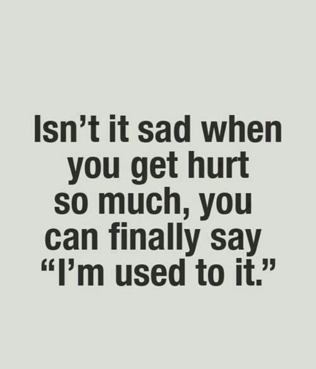 Sad Hurtful Quotes: Tired Of Being Hurt...