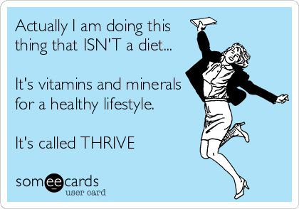 Actually I am doing this thing that ISN'T a diet... It's vitamins and minerals for a healthy lifestyle. It's called THRIVE. davidlongmire.Le-Vel.com.