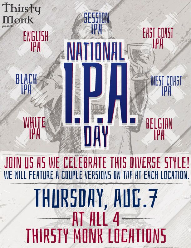 National IPA Day is August 7th and we're celebrating with an IPA tap takeover at all Thirsty Monk locations!