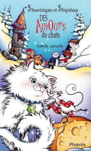 Des amours de chats, (série Shawinigan et Shipshaw 3) Isabelle Larouche, éditions du Phoenix