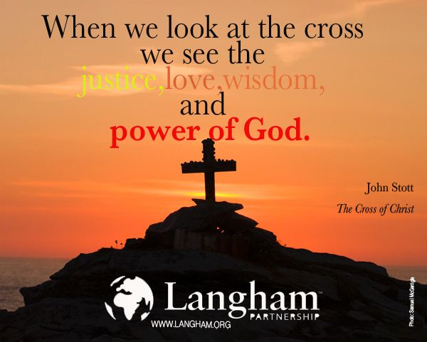 When We Look At The Cross We See The Justice Love Wisdom And Power Of God John Stott The Cross Of Christ Www Lan The Cross Of Christ Wisdom Word Of God