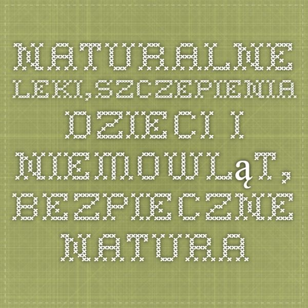 naturalne leki,szczepienia dzieci i niemowląt, bezpieczne naturalne szczepionki, odporność | szczepienia