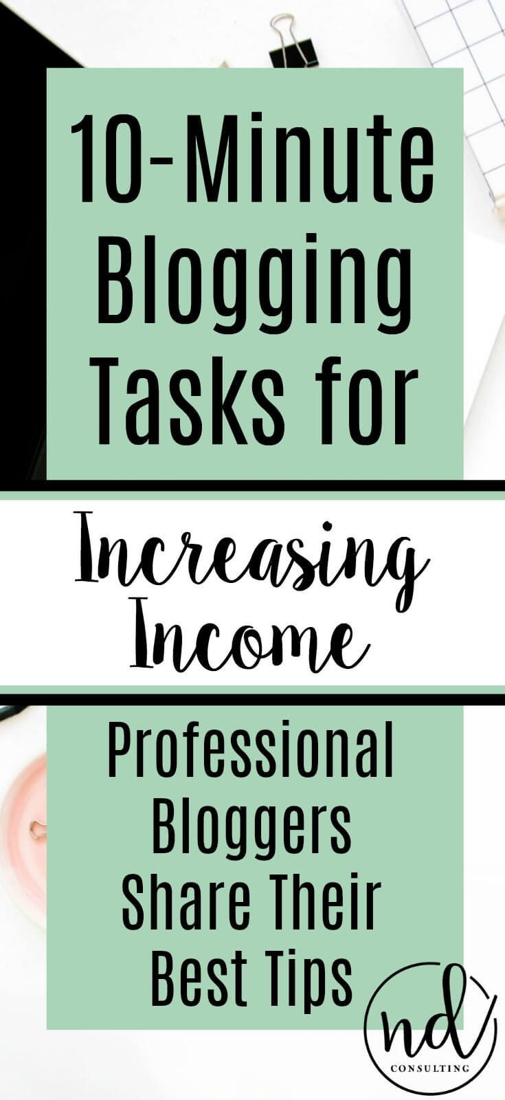 Can you really get more blog income in just 10-minutes? Yes, and these tips from professional bloggers show you how quick blogging tasks generate more money! http://ndcfullcircle.com/10-minute-tasks-for-blog-income/?utm_campaign=coschedule&utm_source=pinterest&utm_medium=ND%20Consulting%20-%20Blog%20to%20Business&utm_content=Blogging%20in%20the%20Margins%3A%2010-Minute%20Tasks%20for%20Blog%20Income #contentmarketing