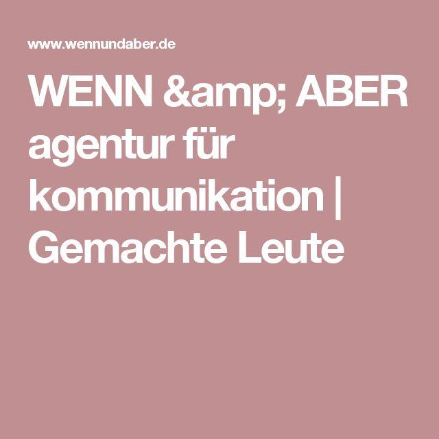 WENN & ABER agentur für kommunikation   Gemachte Leute