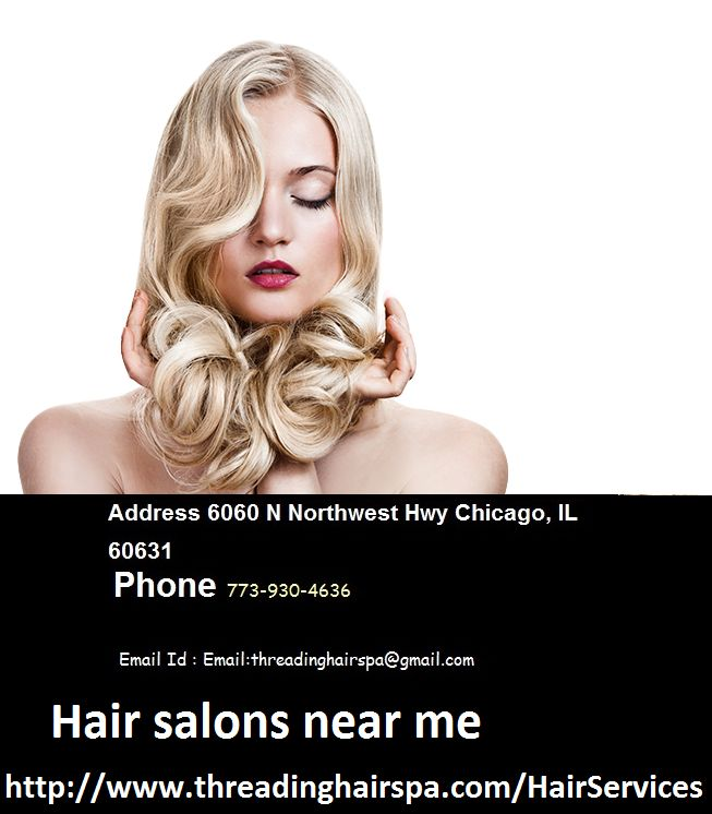 Hair salons near Me in Chicago, Looking for hair and beauty salon? Get Hair Style, Hair Color, Haircuts and more at an affordable price with an excellent experience. We are best hair salon in Chicago area.You got service which is never felt by you. Just come to us and look the difference in your personality. http://www.threadinghairspa.com/hairservices/