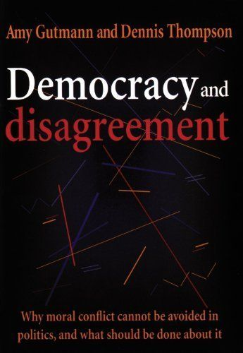 Democracy and Disagreement by Amy Gutmann. $17.88. Publisher: Belknap Press of Harvard University Press (January 21, 1998). 432 pages. Author: Amy Gutmann