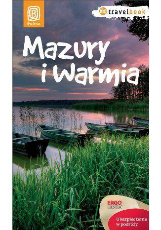 Mazury i Warmia. Travelbook. Wydanie 1 - Krzysztof Szczepanik, Iwona Baturo, Monika Bednarczyk, Marta Pożarska, Zbigniew Klimczak