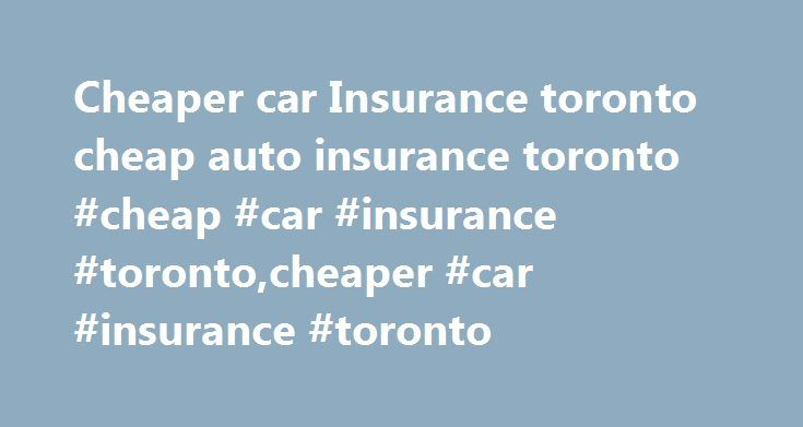 Cheaper car Insurance toronto cheap auto insurance toronto #cheap #car #insurance #toronto,cheaper #car #insurance #toronto http://arlington.remmont.com/cheaper-car-insurance-toronto-cheap-auto-insurance-toronto-cheap-car-insurance-torontocheaper-car-insurance-toronto/  # Car Insurance Toronto | Auto Insurance Ontario It is somewhat tricky to get Cheap Car Insurance In Toronto or any other city in Ontario. You might need a professional broker to help you search for the most affordable car…