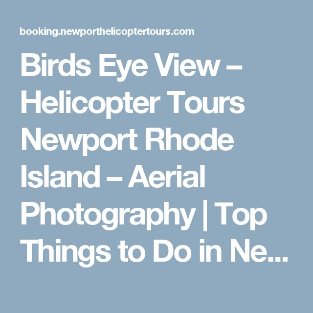 Birds Eye View – Helicopter Tours Newport Rhode Island – Aerial Photography | Top Things to Do in Newport | Mansion Tours, Newport Vineyards, All by Helicopter!