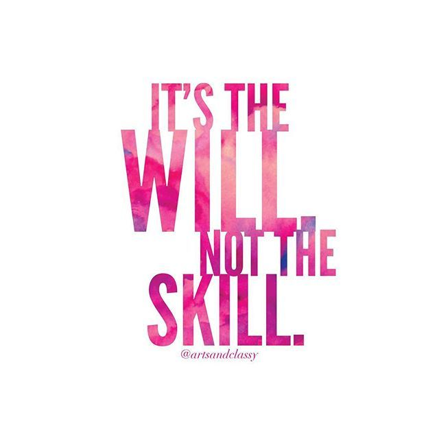 Image result for quotes its the will not the skill