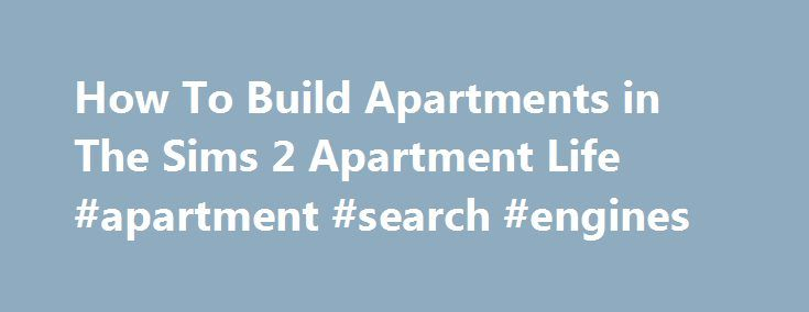 """How To Build Apartments in The Sims 2 Apartment Life #apartment #search #engines http://apartment.remmont.com/how-to-build-apartments-in-the-sims-2-apartment-life-apartment-search-engines/  #sims 2 apartment life # How To Build Apartments for """"The Sims 2 Apartment Life"""" Updated August 15, 2016. The Sims 2 Apartment Life comes with some apartments with and without residents. On the surface there isn t an easy to create your own apartments. Not true. It only takes one cheat code and the…"""