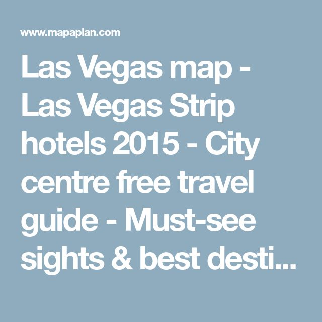 Las Vegas map - Las Vegas Strip hotels 2015 - City centre free travel guide - Must-see sights & best destinations to visit