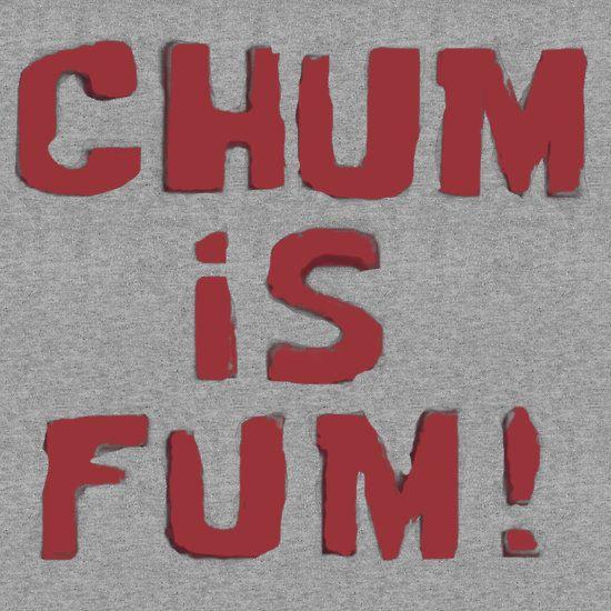 Chum is Fum   T-Shirt ...