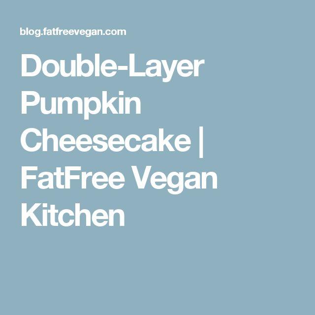 Double-Layer Pumpkin Cheesecake | FatFree Vegan Kitchen