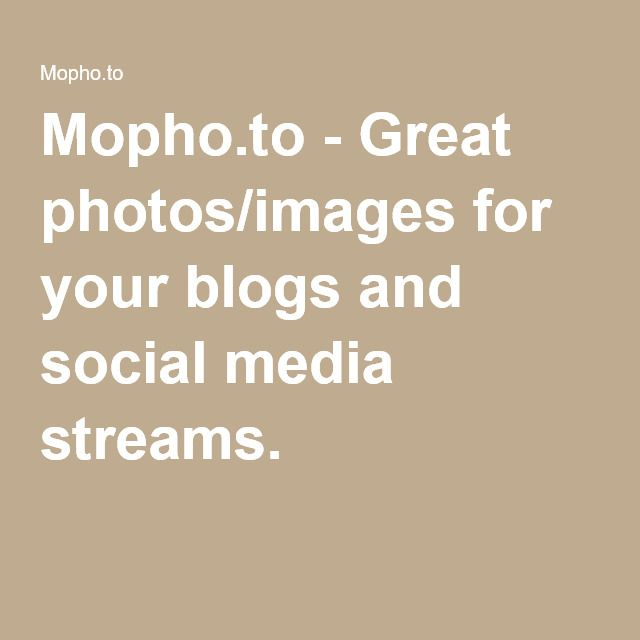 http://mopho.to/ - Great photos/images for your blogs and social media streams.