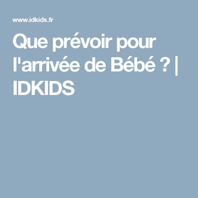 Que prévoir pour l'arrivée de Bébé ? | IDKIDS
