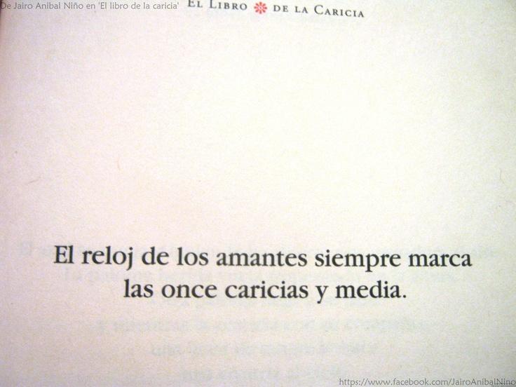 """""""El reloj de los amantes siempre marca las once caricias y media"""""""