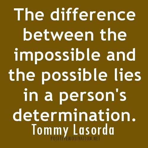 #DETERMINATION #QUOTES. The #difference #between the #impossible