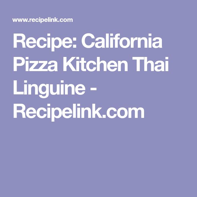 Recipe: California Pizza Kitchen Thai Linguine - Recipelink.com