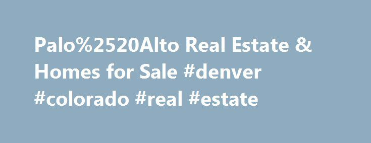 Palo%2520Alto Real Estate & Homes for Sale #denver #colorado #real #estate http://real-estate.remmont.com/palo%2520alto-real-estate-homes-for-sale-denver-colorado-real-estate/  #palo alto real estate # Map Layers © 2015 Coldwell Banker Real Estate LLC. All Rights Reserved. Coldwell Banker®. the Coldwell Banker logo, Coldwell Banker Previews International® and the Coldwell Banker Previews International logo are registered service marks owned by Coldwell Banker Real Estate LLC. Coldwell Banker…