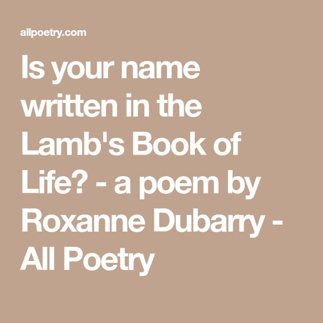 Is your name written in the Lamb's Book of Life? - a poem by Roxanne Dubarry - All Poetry