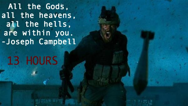 "13 HOURS: THE SECRET SOLDIERS OF BENGHAZI movie quote ""All the Gods, all the heavens, all the hells, are within you."" -John Campbell #13hours #benghazi"