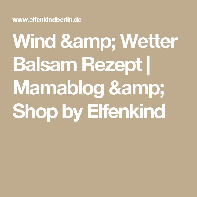 Wind & Wetter Balsam Rezept    Mamablog & Shop by Elfenkind