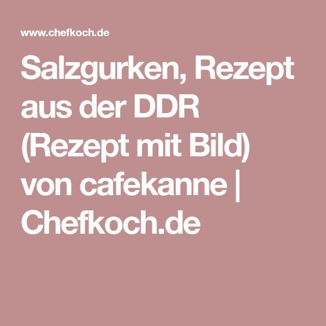 Salzgurken, Rezept aus der DDR (Rezept mit Bild) von cafekanne   Chefkoch.de