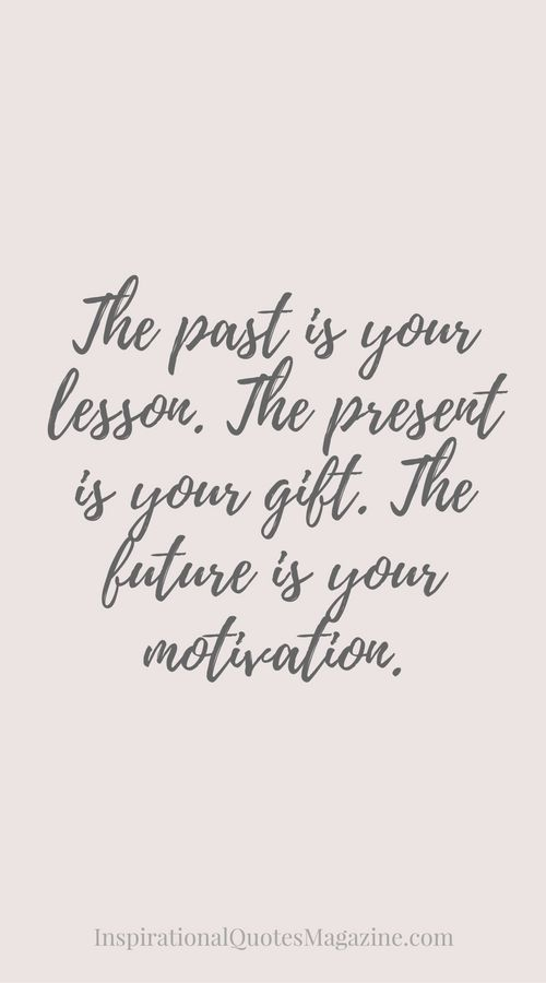 The past is your lesson. The present is your gift. The future is your motivation The past is your lesson. The present is your gift. The future is your motivation. Inspirational Quote about Life