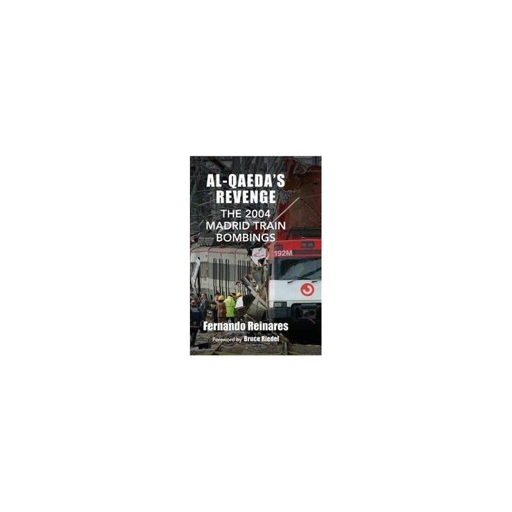 Al-qaeda's Revenge : The 2004 Madrid Train Bombings (Hardcover) (Fernando Reinares)