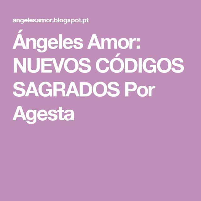 Ángeles Amor: NUEVOS CÓDIGOS SAGRADOS Por Agesta