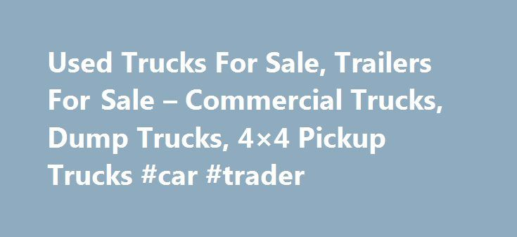 Used Trucks For Sale, Trailers For Sale – Commercial Trucks, Dump Trucks, 4×4 Pickup Trucks #car #trader http://auto.remmont.com/used-trucks-for-sale-trailers-for-sale-commercial-trucks-dump-trucks-4x4-pickup-trucks-car-trader/  #trucks for sale # Find medium duty trucks, pickup trucks and light duty trucks at reasonable price UsedTrucksinUSA.com is a site where you will find plenty of buyers and truck dealers. Used trucks are very important when it comes to business as they are needed for…