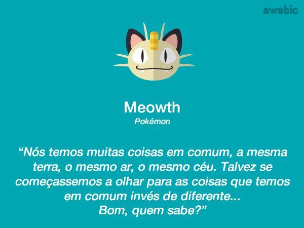 Talvez se começássemos a olhar para as coisas que temos em comum invés de diferentes... Bom, quem sabe? - Meowth #Pokémon