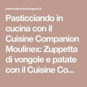 Pasticciando in cucina con il Cuisine Companion Moulinex: Zuppetta di vongole e patate con il Cuisine Companion Moulinex