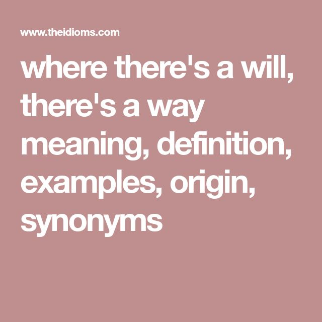 where there's a will, there's a way meaning, definition, examples, origin, synonyms