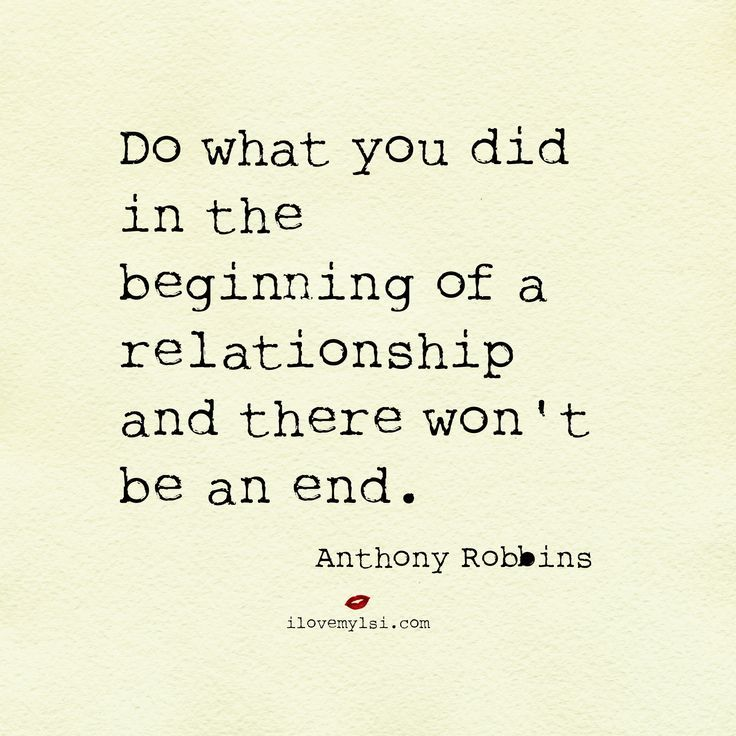 Best love Sayings & Quotes    QUOTATION – Image :    As the quote says – Description  Do what you did in the beginning of a relationship and there won't be an end.  #AnthonyRobbins #relationshiptips #relationshipquotes #lovequotes  Sharing is Love – Don't...