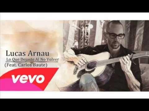 Lucas Arnau - Lo que Dejaste al no Volver (Audio) ft.Carlos Baute