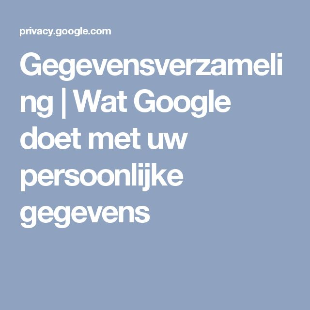 Gegevensverzameling | Wat Google doet met uw persoonlijke gegevens