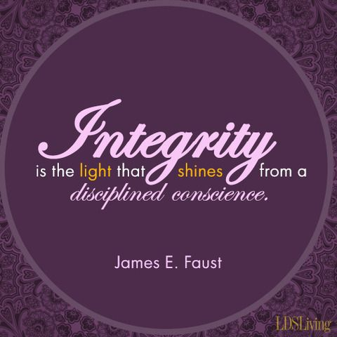 """""""Integrity is the light that shines from a disciplined conscience."""" -James E. Faust #onelittleword"""