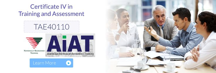 Certificate IV Training & Assessment TAE40110 Course at AIAT  Australian Institute of Accredited Training provides certificate iv, diploma and advanced diploma courses in training and assessment in Perth at the nominal fee. Enrol today for the Perth TAE40110 course