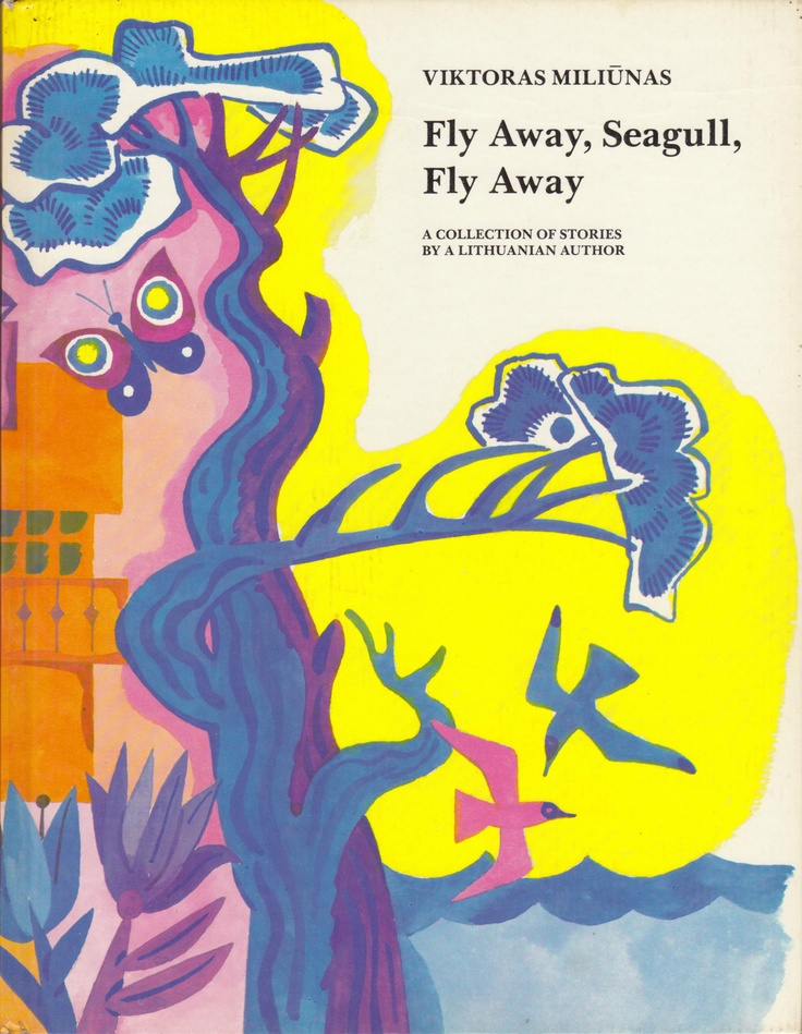 Viktoras Miliunas. Fly Away, Seagull, Fly Away: A Collection Of Stories By A Lithuanian Author. Moscow. Raduga Publishers. 1982. English Translation. Six short stories. Translated from the Russian by Glenys Ann Kozlov. Illustrated by Vladimir Kulkov. Click through on book for full details.