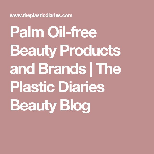 Palm Oil-free Beauty Products and Brands | The Plastic Diaries Beauty Blog