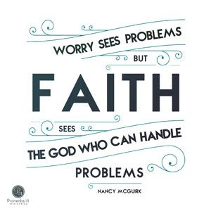 """""""Worry sees problems but faith sees the God who can handle the problems."""" - Nancy McGuirk 