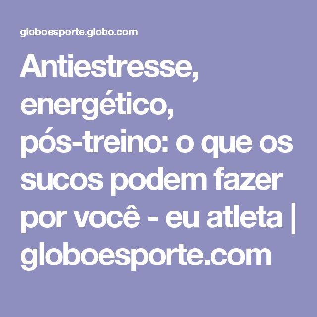 Antiestresse, energético, pós-treino: o que os sucos podem fazer por você - eu atleta | globoesporte.com