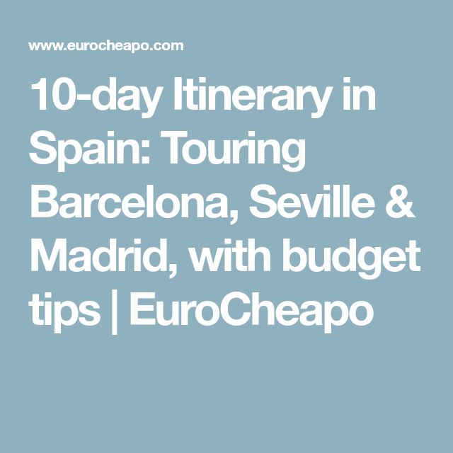 10-day Itinerary in Spain: Touring Barcelona, Seville & Madrid, with budget tips | EuroCheapo