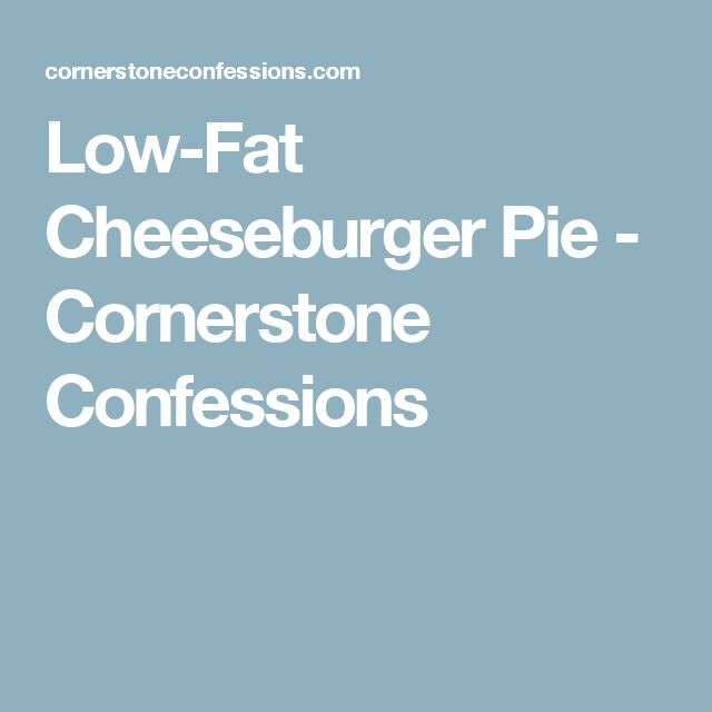 Low-Fat Cheeseburger Pie - Cornerstone Confessions