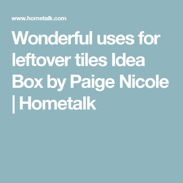Wonderful uses for leftover tiles Idea Box by Paige Nicole | Hometalk