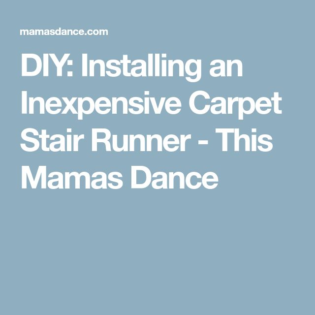DIY: Installing an Inexpensive Carpet Stair Runner - This Mamas Dance